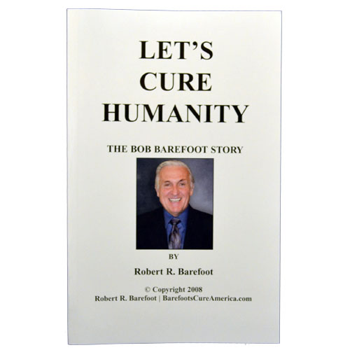 Let's Cure Humanity, The Bob Barefoot Story